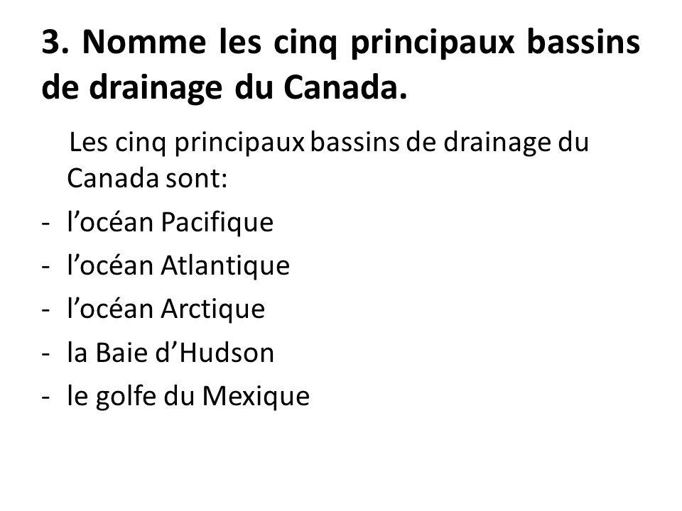 3. Nomme les cinq principaux bassins de drainage du Canada.