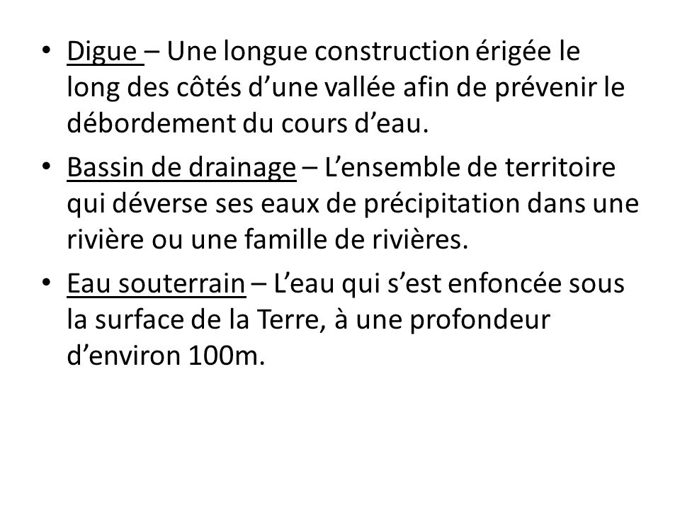 Digue – Une longue construction érigée le long des côtés d'une vallée afin de prévenir le débordement du cours d'eau.