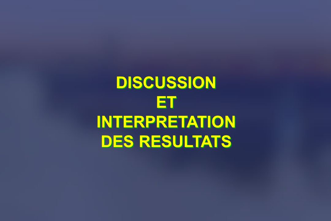 DISCUSSION ET INTERPRETATION DES RESULTATS