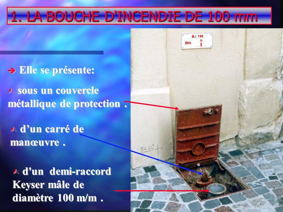 1. LA BOUCHE D INCENDIE DE 100 mm