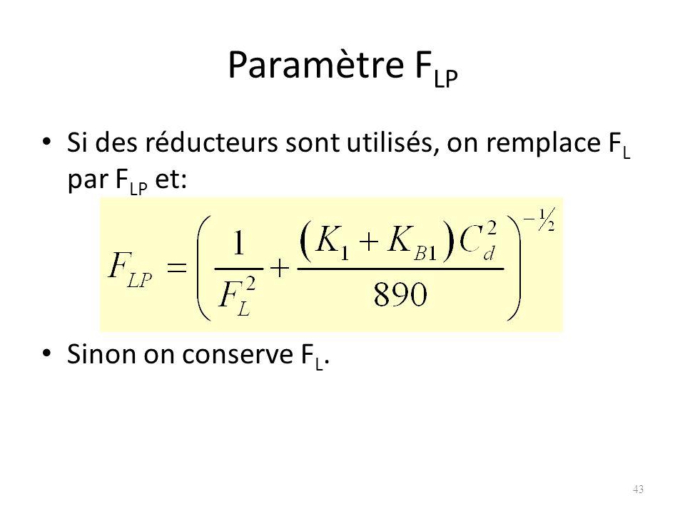 Paramètre FLP Si des réducteurs sont utilisés, on remplace FL par FLP et: Sinon on conserve FL.