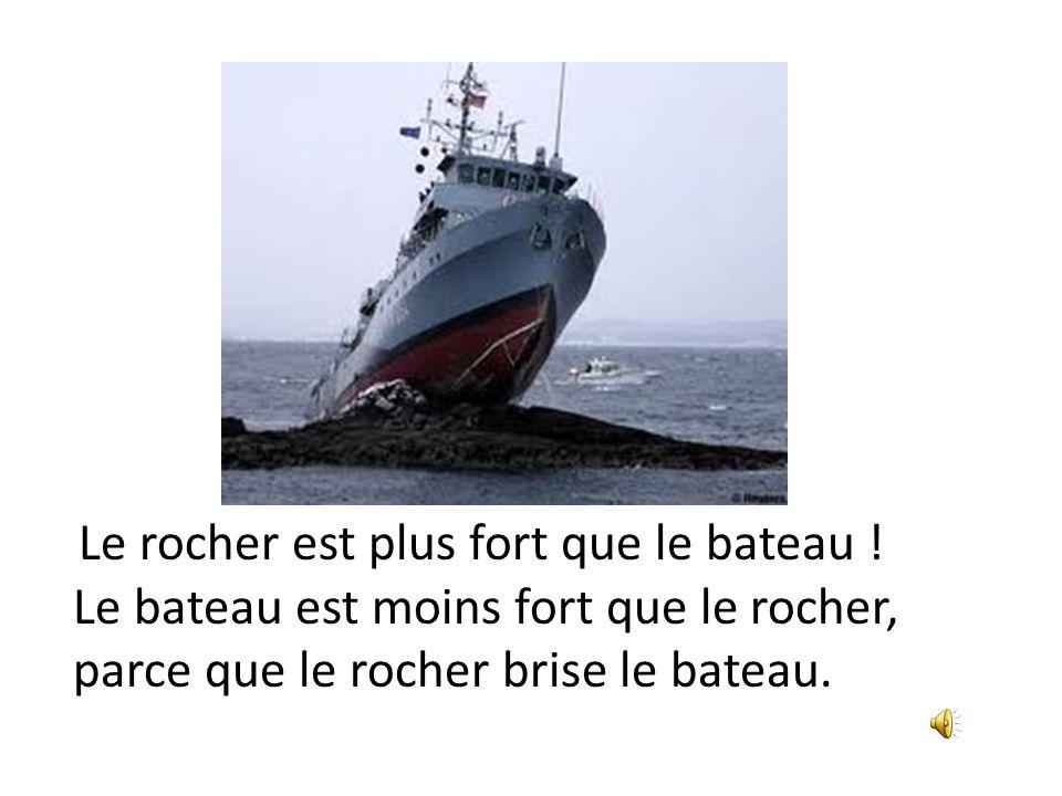 Le bateau est moins fort que le rocher,