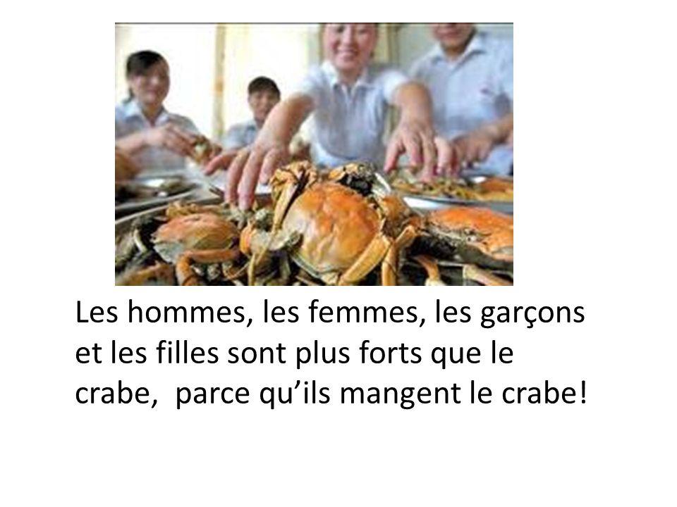 Les hommes, les femmes, les garçons et les filles sont plus forts que le crabe, parce qu'ils mangent le crabe!