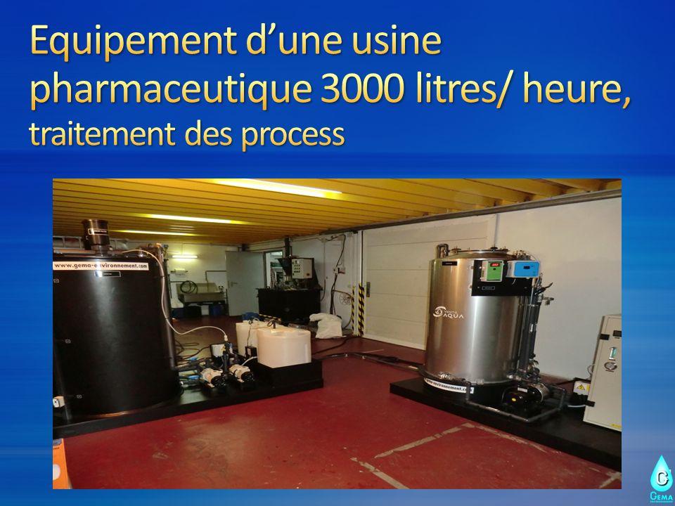Equipement d'une usine pharmaceutique 3000 litres/ heure, traitement des process