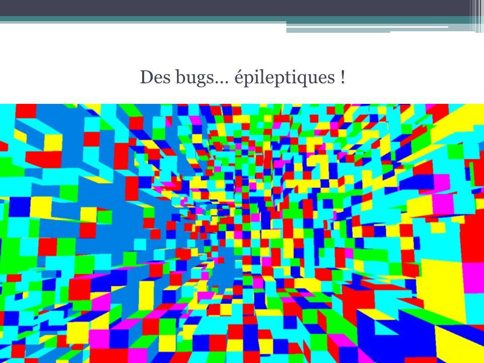 Des bugs… épileptiques !