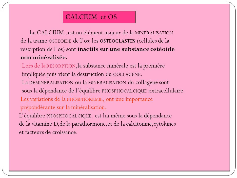 CALCIUM et OS Le CALCIUM , est un élément majeur de la MINERALISATION