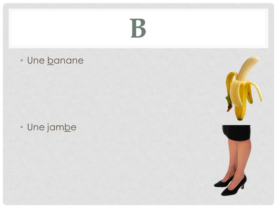 B Une banane Une jambe