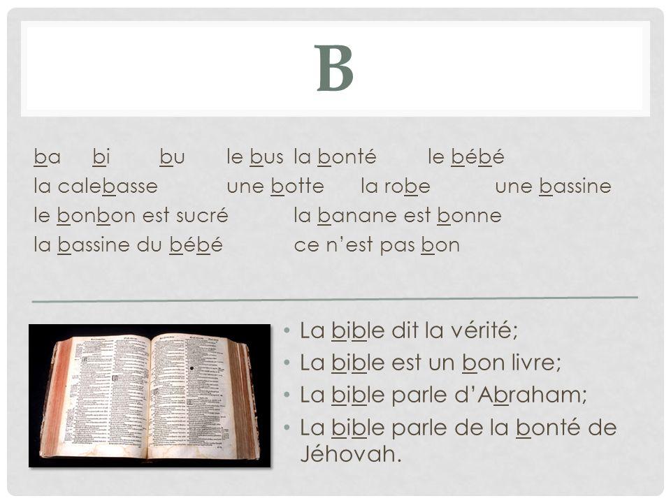 B La bible dit la vérité; La bible est un bon livre;