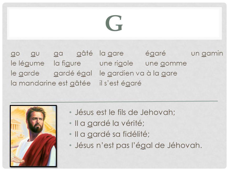 G Jésus est le fils de Jehovah; Il a gardé la vérité;