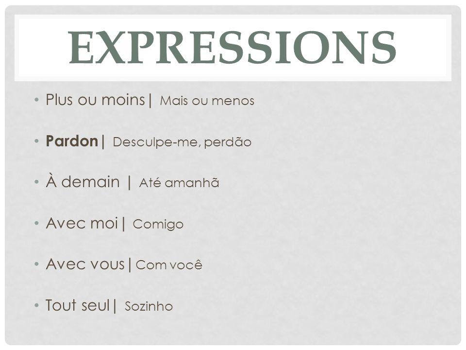 expressions Plus ou moins| Mais ou menos Pardon| Desculpe-me, perdão
