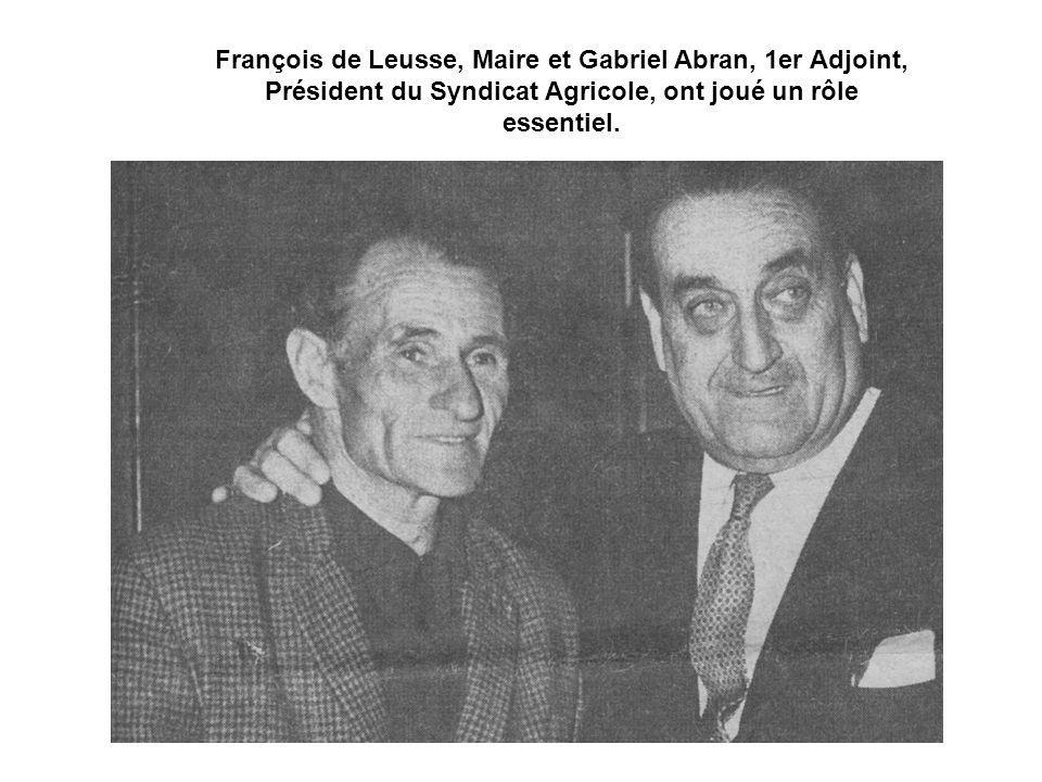 François de Leusse, Maire et Gabriel Abran, 1er Adjoint, Président du Syndicat Agricole, ont joué un rôle essentiel.