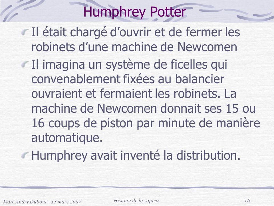 Humphrey Potter Il était chargé d'ouvrir et de fermer les robinets d'une machine de Newcomen.