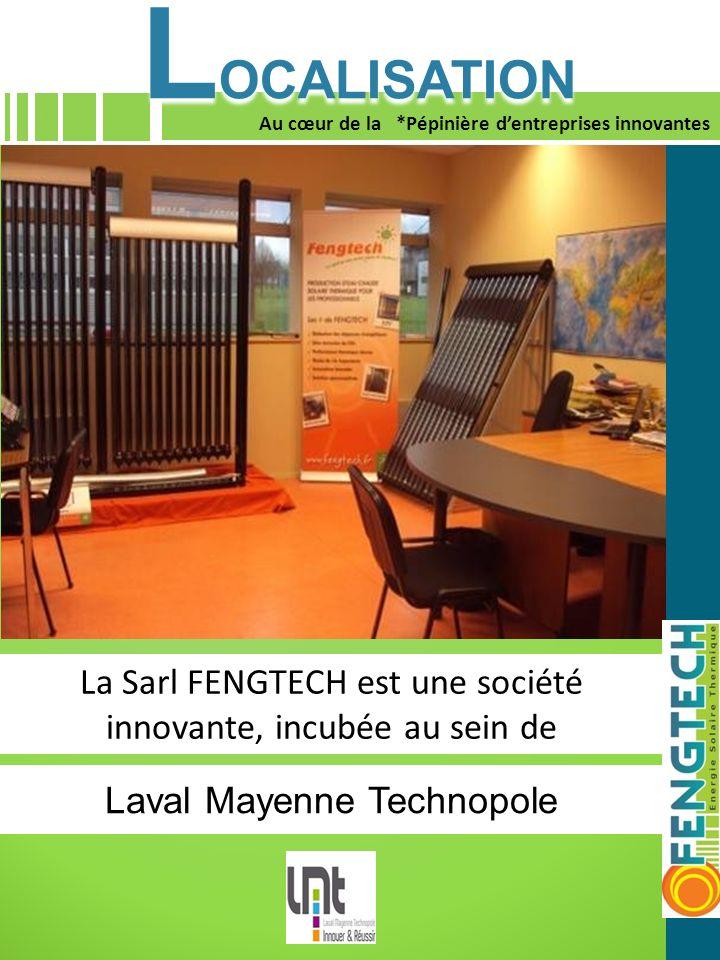 LOCALISATION 1. Au cœur de la *Pépinière d'entreprises innovantes. La Sarl FENGTECH est une société innovante, incubée au sein de.