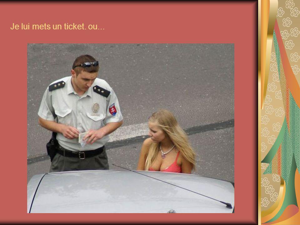 Je lui mets un ticket. ou... 34