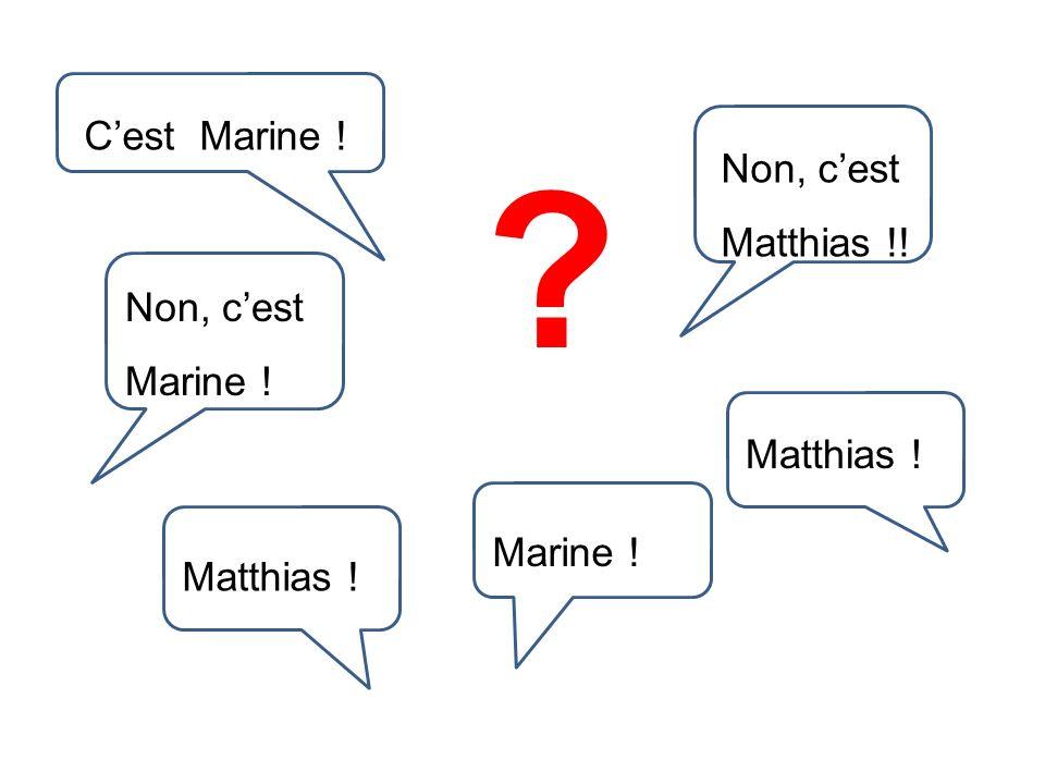 C'est Marine ! Non, c'est Matthias !! Non, c'est Marine ! Matthias !