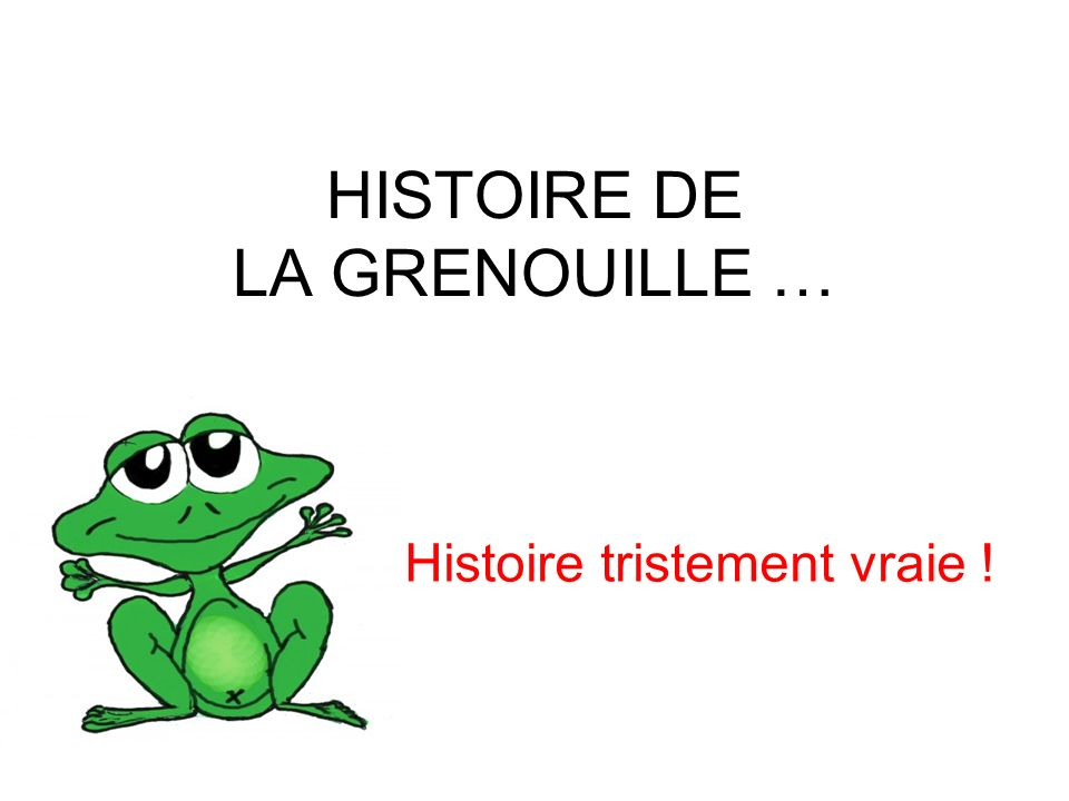 HISTOIRE DE LA GRENOUILLE …