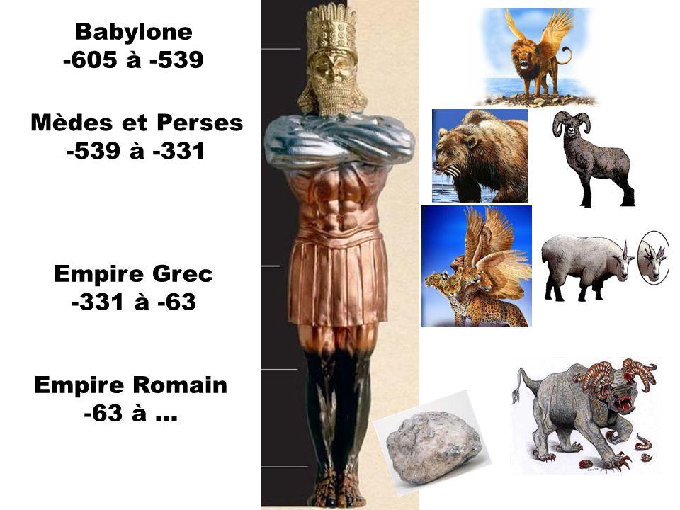 Babylone -605 à -539 Mèdes et Perses -539 à -331 Empire Grec -331 à -63 Empire Romain -63 à …