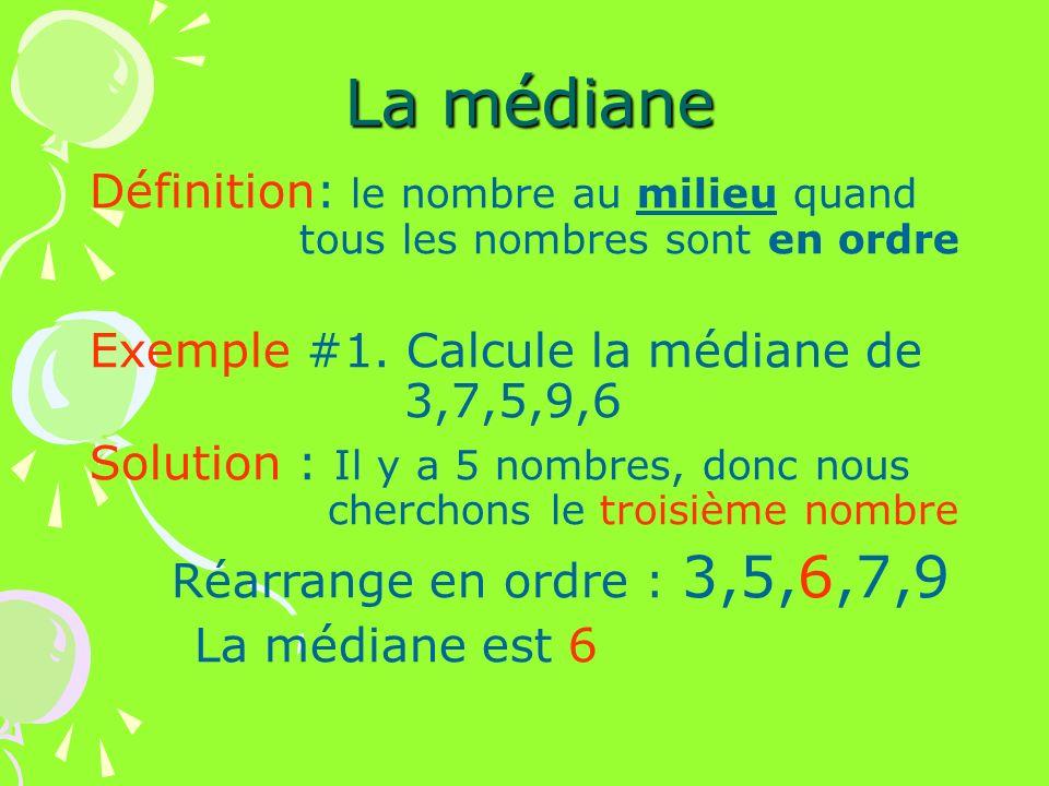 La médiane Définition: le nombre au milieu quand tous les nombres sont en ordre. Exemple #1. Calcule la médiane de 3,7,5,9,6.