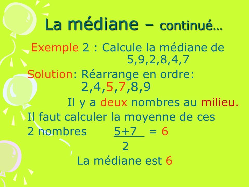 La médiane – continué… Exemple 2 : Calcule la médiane de 5,9,2,8,4,7