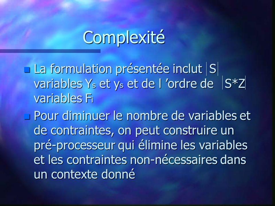 Complexité La formulation présentée inclut S variables Ys et ys et de l 'ordre de S*Z variables Fi.