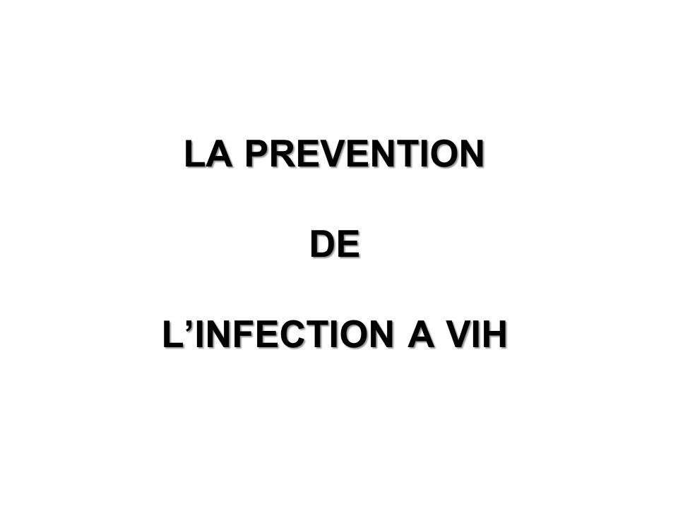 LA PREVENTION DE L'INFECTION A VIH