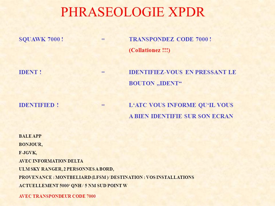 PHRASEOLOGIE XPDR SQUAWK 7000 ! = TRANSPONDEZ CODE 7000 !