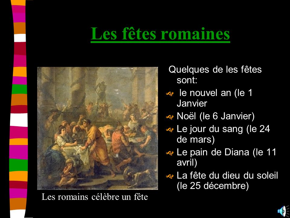 Les fêtes romaines Quelques de les fêtes sont: