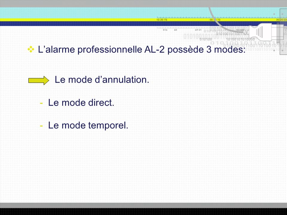 L'alarme professionnelle AL-2 possède 3 modes: