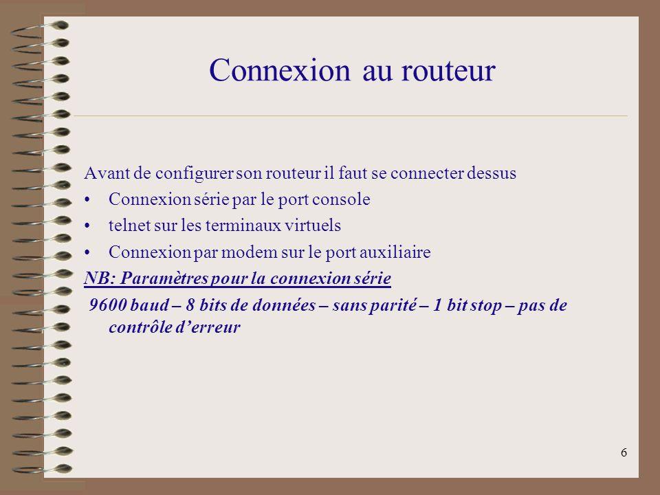 Connexion au routeur Avant de configurer son routeur il faut se connecter dessus. Connexion série par le port console.