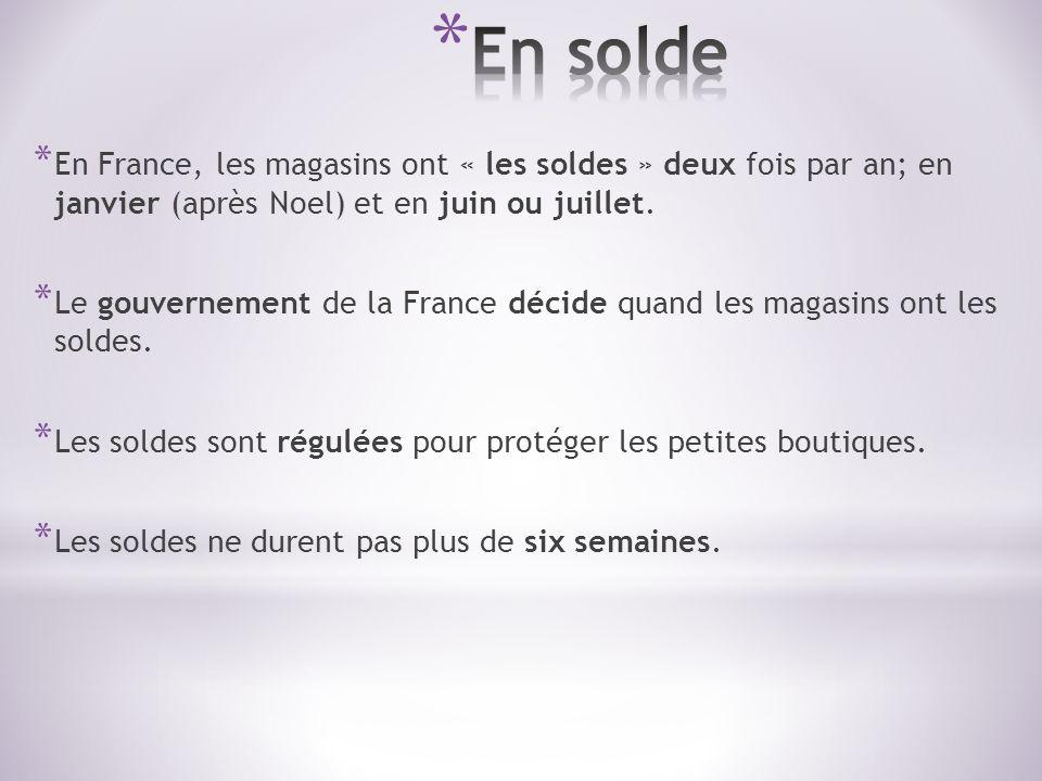 En solde En France, les magasins ont « les soldes » deux fois par an; en janvier (après Noel) et en juin ou juillet.