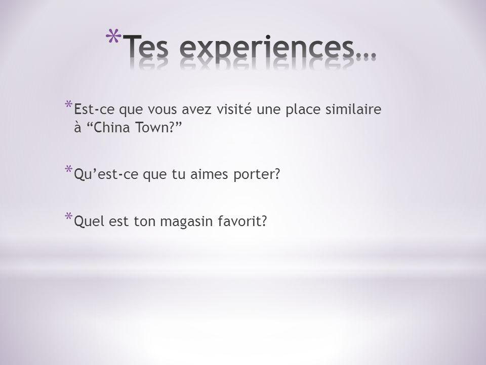 Tes experiences… Est-ce que vous avez visité une place similaire à China Town Qu'est-ce que tu aimes porter