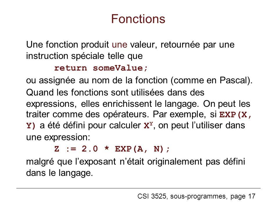 Fonctions Une fonction produit une valeur, retournée par une instruction spéciale telle que. return someValue;