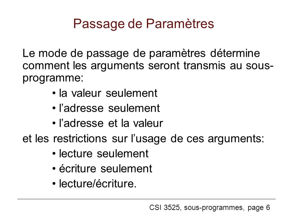 Passage de Paramètres Le mode de passage de paramètres détermine comment les arguments seront transmis au sous-programme: