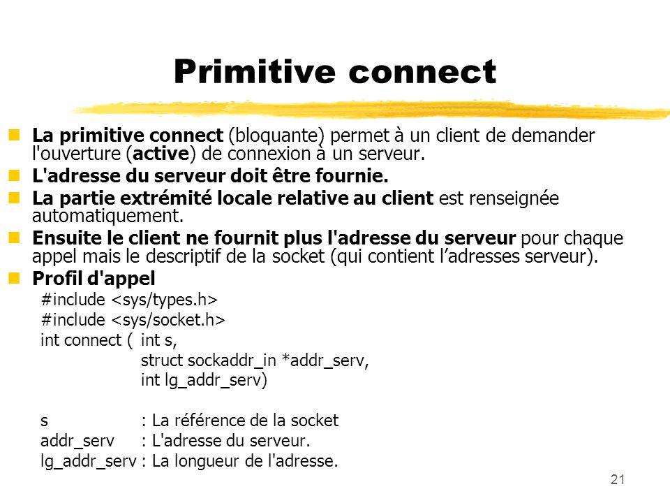 Primitive connect La primitive connect (bloquante) permet à un client de demander l ouverture (active) de connexion à un serveur.