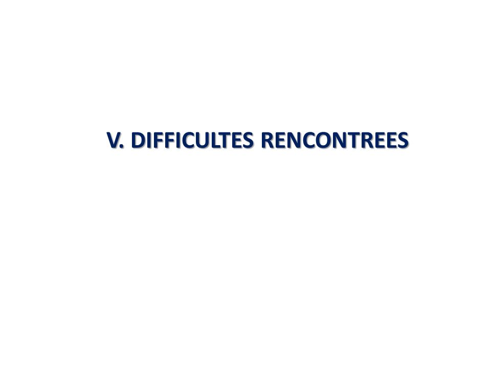 V. DIFFICULTES RENCONTREES