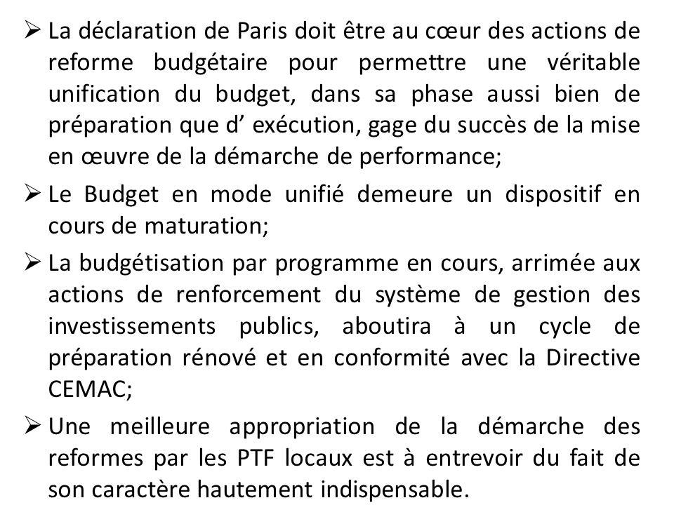 La déclaration de Paris doit être au cœur des actions de reforme budgétaire pour permettre une véritable unification du budget, dans sa phase aussi bien de préparation que d' exécution, gage du succès de la mise en œuvre de la démarche de performance;