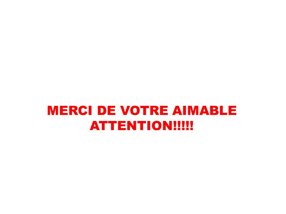 MERCI DE VOTRE AIMABLE ATTENTION!!!!!