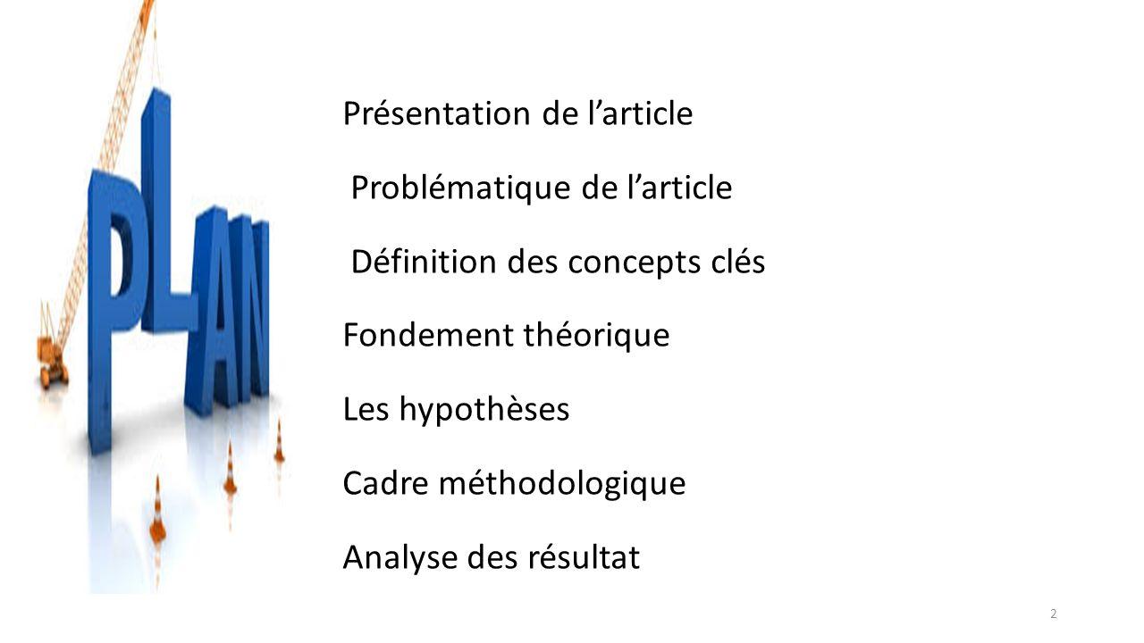 Présentation de l'article Problématique de l'article Définition des concepts clés Fondement théorique Les hypothèses Cadre méthodologique Analyse des résultat