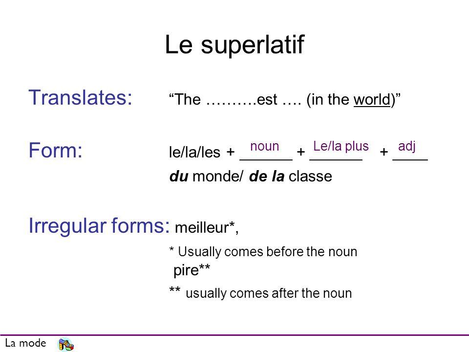 Le superlatif Translates: The ……….est …. (in the world)
