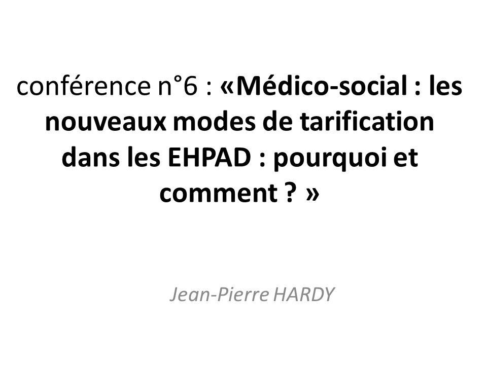 conférence n°6 : «Médico-social : les nouveaux modes de tarification dans les EHPAD : pourquoi et comment »