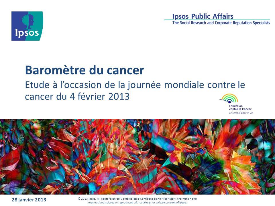 Baromètre du cancer Etude à l'occasion de la journée mondiale contre le cancer du 4 février 2013. 28 janvier 2013.