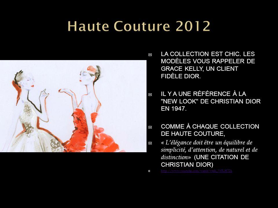 Haute Couture 2012 LA COLLECTION EST CHIC. LES MODÈLES VOUS RAPPELER DE GRACE KELLY, UN CLIENT FIDÈLE DIOR.