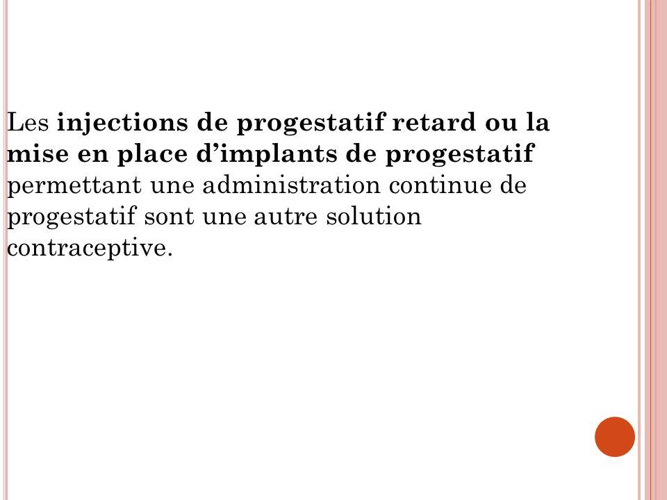 Les injections de progestatif retard ou la mise en place d'implants de progestatif permettant une administration continue de progestatif sont une autre solution
