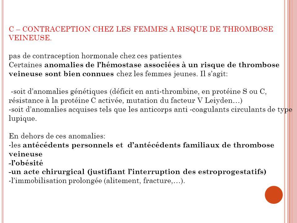 C – CONTRACEPTION CHEZ LES FEMMES A RISQUE DE THROMBOSE VEINEUSE.