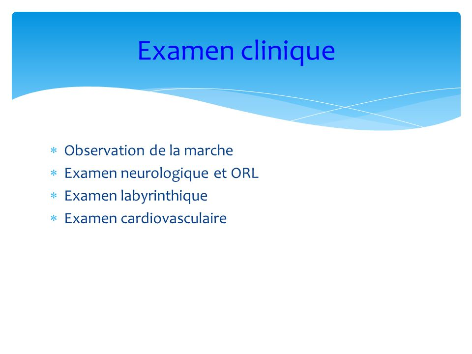 Examen clinique Observation de la marche Examen neurologique et ORL
