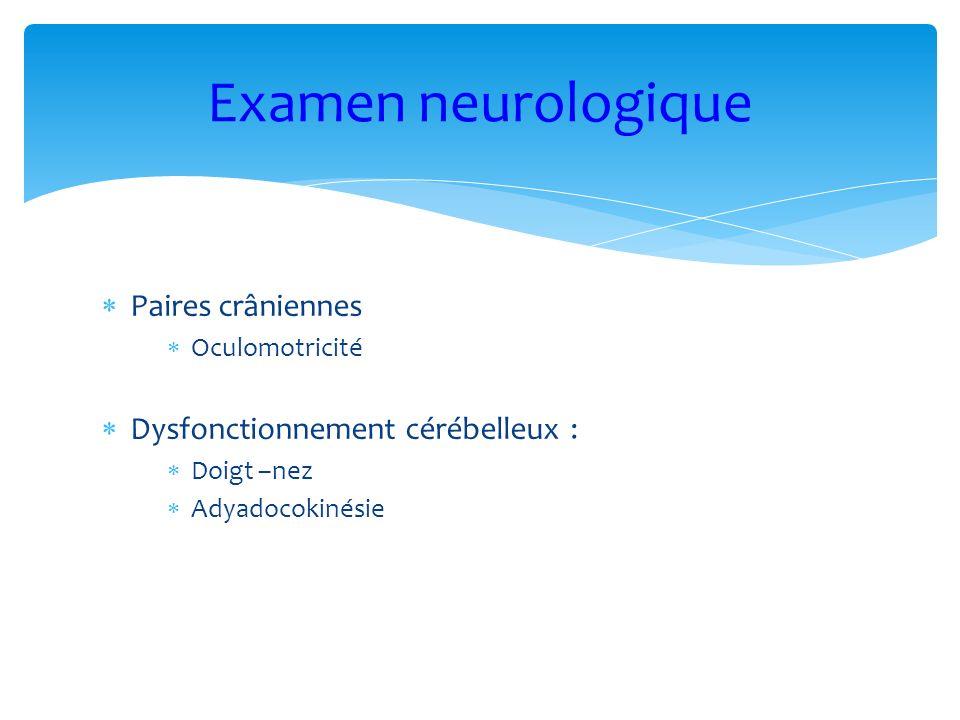 Examen neurologique Paires crâniennes Dysfonctionnement cérébelleux :