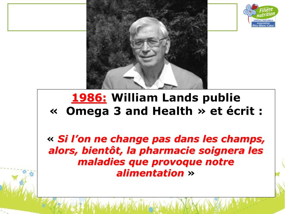1986: William Lands publie « Omega 3 and Health » et écrit :