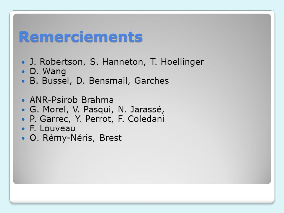 Remerciements J. Robertson, S. Hanneton, T. Hoellinger D. Wang