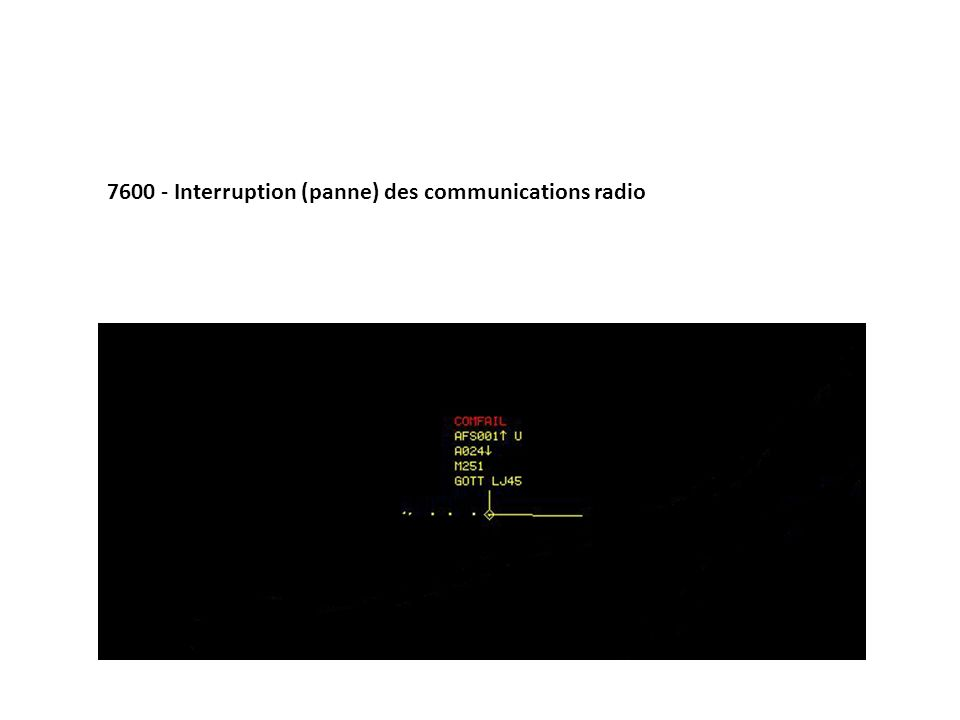 7600 - Interruption (panne) des communications radio