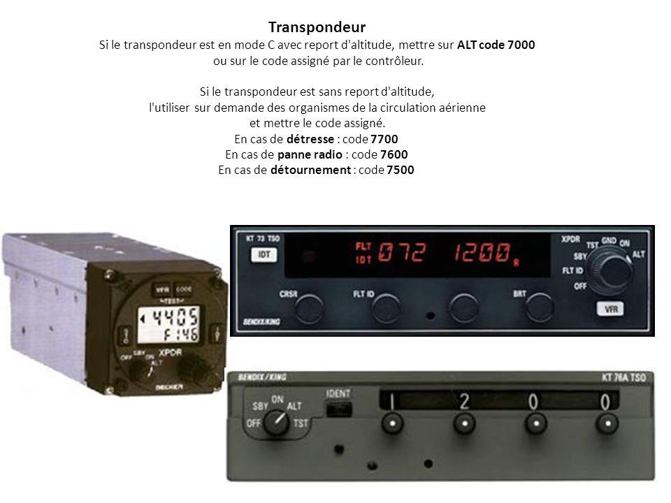Transpondeur Si le transpondeur est en mode C avec report d altitude, mettre sur ALT code 7000. ou sur le code assigné par le contrôleur.